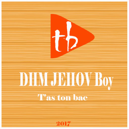 DHM JEHOV Boy - T'as ton bac