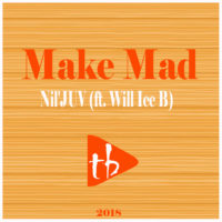 Nil'JUV - Make Mad (ft Will Ice B)