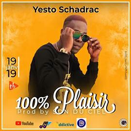 Yesto Schadrac - 100% Plaisir