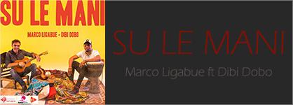 Marco Ligabue ft Dibi Dobo - Su le mani