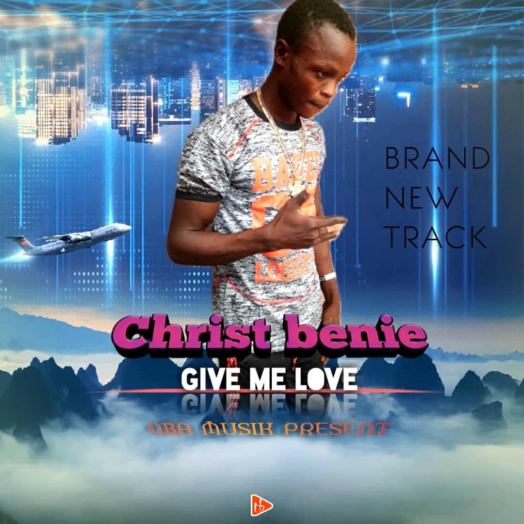Christ Benie - Give me love