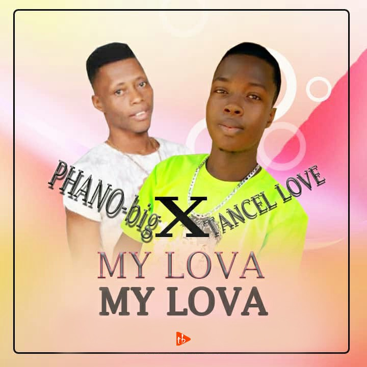 Phano Big ft Tancel Love - My lova